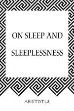 On Sleep and Sleeplessness - Aristotle