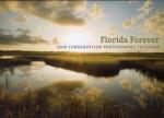 Florida Forever 2009 Calendar: Legacy Institute for Nature and Culture - Carlton Ward, John Moran, Eric Zamora, Valentine James, Ripple Jeff