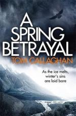 A Spring Betrayal (Inspector Akyl Borubaev #2) - Tom Callaghan, Tom Callaghan