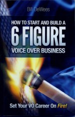 How to Start and Build A 6 Figure Voice Over Business - Bill DeWees