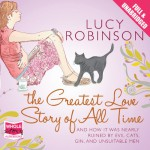 The Greatest Love Story of All Time - Lucy Robinson, Antonia Beamish, Whole Story Audiobooks