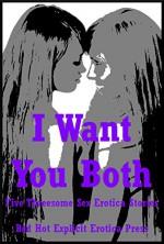 I Want You Both: Five Threesome Sex Erotica Stories - Andi Allyn, Lisa Vickers, Fran Diaz, Alice Drake, Angela Ward