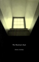 The Musician's Soul: A Journey Examining Spirituality for Performers, Teachers, Composers, Conductors, and Music Educators/G5095 - James Jordan
