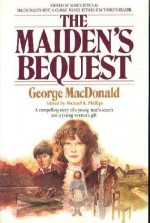 The Maiden's Bequest (MacDonalds / Phillips Series) - George MacDonald