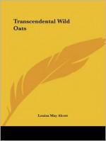 Transcendental Wild Oats - Louisa May Alcott
