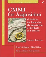 CMMI for Acquisition: Guidelines for Improving the Acquisition of Products and Services (2nd Edition) (SEI Series in Software Engineering) - Brian P. Gallagher, Mike Phillips, Karen Richter