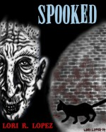 Spooked - Lori R. Lopez