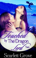 Touched By The Dragon Lord (Book two) - Scarlett Grove