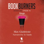 Bookburners: Siege: Episode 16: Bookburners, Season One - Max Gladstone, XE Sands, Serial Box