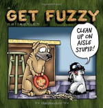 Clean Up on Aisle Stupid: A Get Fuzzy Collection - Darby Conley