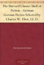 The Harvard Classics Shelf of Fiction - German - William Allan Neilson, Theodor Fontane, Johann Wolfgang von Goethe, Gottfried Keller, Theodor Storm, Charles W. Eliot