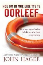 Hoe Om in Moeilike Tye Te Oorleef: Hou Van Aan God Se Beloftes En Behaal Oorwinning - John Hagee