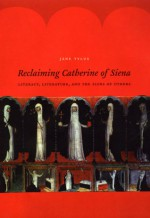 Reclaiming Catherine of Siena: Literacy, Literature, and the Signs of Others - Jane Tylus