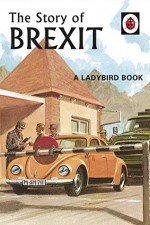 The Story of Brexit: A Ladybird Book - Jason Hazeley, Joel Morris