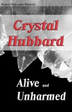 Alive and Unharmed - Crystal Hubbard