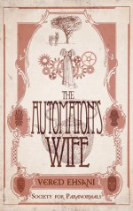 The Automaton's Wife - Vered Ehsani