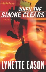 When the Smoke Clears - Lynette Eason