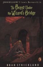 The Beast Under the Wizard's Bridge - Brad Strickland, John Bellairs