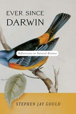 Ever Since Darwin: Reflections in Natural History - Stephen Jay Gould