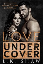 Love Undercover (Covert Liaisons, #1) - L.K. Shaw