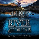 Like a River Glorious (Gold Seer Trilogy, Book 2) - Rae Carson
