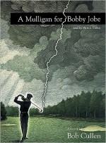 A Mulligan for Bobby Jobe - Bob Cullen, Patrick Cullen