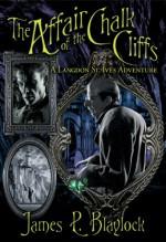 The Affair of the Chalk Cliffs - James P. Blaylock, J.K. Potter