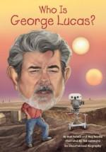 Who Is George Lucas? - Pamela D. Pollack, Meg Belviso