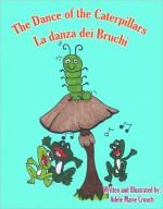 The Dance Of The Caterpillars Italian English - Adele Marie Crouch, Massimiliano Spera