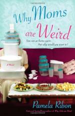 Why Moms Are Weird - Pamela Ribon