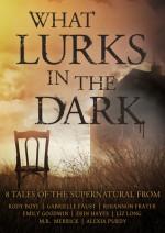 What Lurks In The Dark - Kody Boye, Gabrielle Faust, Rhiannon Frater, Emily Goodwin, Erin Hayes, Liz Long, M.R. Merrick, Alexia Purdy