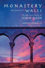 Monastery Without Walls: The Spiritual Letters Of John Main Osb - Laurence Freeman