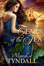 Tears of the Sea - MaryLu Tyndall, M.L. Tyndall
