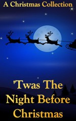 Twas The Night Before Christmas (+Audiobook): A Christmas Collection - Clement C. Moore, Charles Dickens, Hans Christian Andersen, O. Henry, Henry van Dyke, H. P. Paull