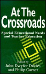 At the Crossroads: Special Educational Needs and Teacher Education - John Dwyfor Davies, Philip Garner