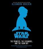 Star Wars: A New Hope The Princess, the Scoundrel, and the Farm Boy by Bracken, Alexandra (September 22, 2015) Audio CD - Alexandra Bracken