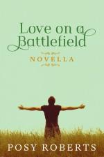 Love on a Battlefield - Posy Roberts