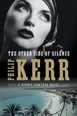 The Other Side of Silence (A Bernie Gunther Novel) - Philip Kerr