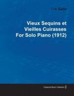 Vieux Sequins Et Vieilles Cuirasses by Erik Satie for Solo Piano (1912) - Erik Satie