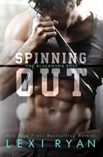 Spinning Out (The Blackhawk Boys) - Lexi Ryan