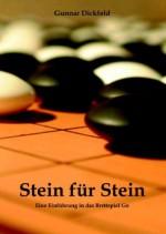 Stein für Stein: Eine Einführung in das Brettspiel Go (German Edition) - Gunnar Dickfeld