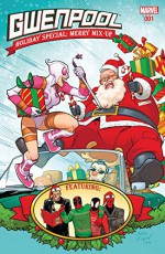 Gwenpool Holiday Special: Merry Mix-Up #1 (Gwenpool, The Unbelievable (2016-)) - Christopher Hastings, Ryan North, Nick Kocher, Karla Pacheco, Chynna Flores, Chynna Flores, Myisha Haynes, Nate Stockman, Various, Salvador Espin