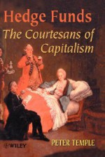 Hedge Funds: Courtesans of Capitalism - Peter Temple
