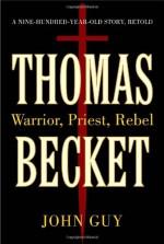 Thomas Becket: Warrior, Priest, Rebel - John Guy
