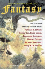 The Mammoth Book of Fantasy - Mike Ashley, Theodore R. Cogswell, Michael Moorcock, James Cawthorn, Roger Zelazny, Tanith Lee, Patricia A. McKillip, Louise Cooper, Harlan Ellison, Theodore Sturgeon, Charles de Lint, A. Merritt, Ursula K. Le Guin, Lucius Shepard, James P. Blaylock, Lisa Goldstein, Jack