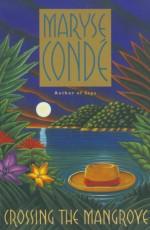 Crossing the Mangrove - Maryse Condé, Richard Philcox