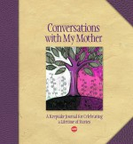 Conversations with My Mother: A Keepsake Journal for Celebrating a Lifetime of Stories - Lark Books, Lark Books
