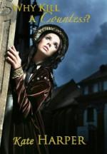 Why Kill A Countess? - Kate Harper