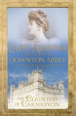 Lady Almina and the Real Downton Abbey - The Countess Of Carnarvon