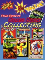 Your Guide to Comic Book Collecting - William Anderson